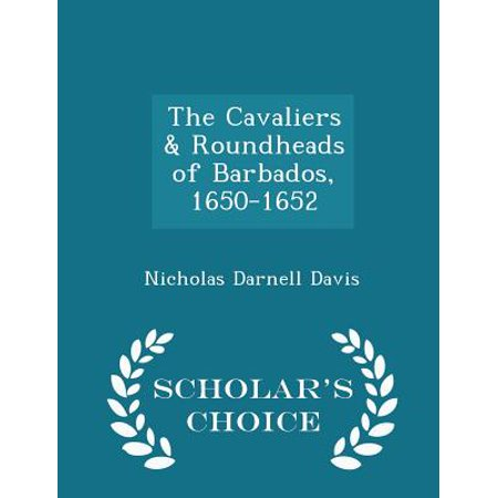 The Cavaliers & Roundheads of Barbados, 1650-1652 - Scholar's Choice Edition