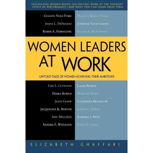 Women Leaders at Work : Untold Tales of Women Achieving Their Ambitions