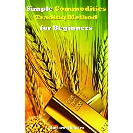 Simple Commodities Trading Method for Beginners -