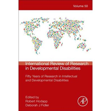 International Review of Research in Developmental Disabilities : Fifty Years of Research in Intellectual and Developmental (International Review Of Research In Developmental Disabilities)
