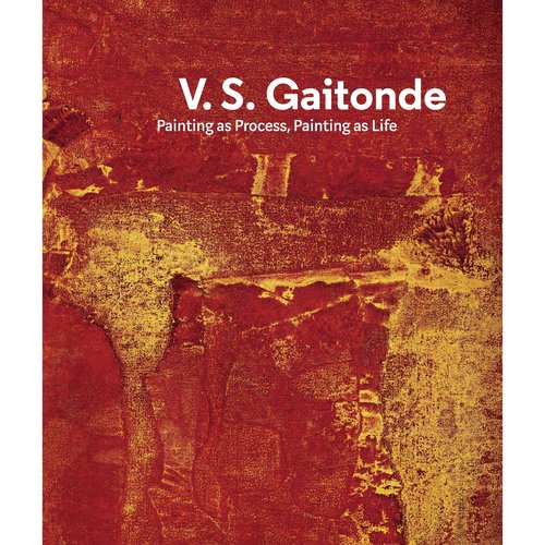 V.S. Gaitonde: Painting As Process, Painting As Life