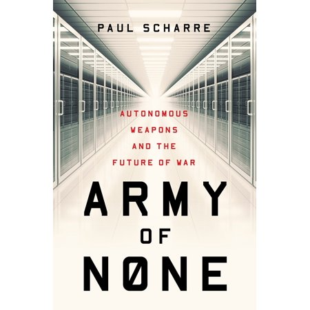 Army of None : Autonomous Weapons and the Future of (Best Weapons Of Ww1)
