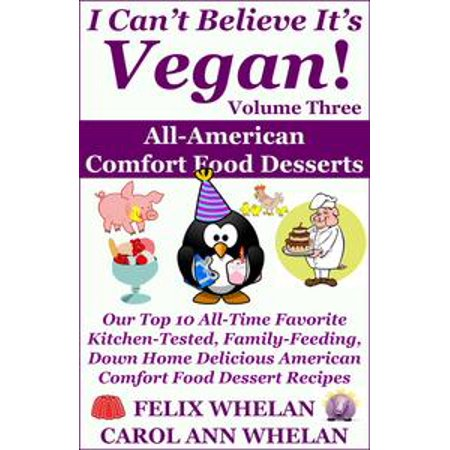I Can't Believe It's Vegan! Volume 3: All American Comfort Food Desserts: Our Top 10 All-Time Favorite Kitchen-Tested, Family-Feeding, Down Home Delicious American Comfort Food Dessert Recipes - eBook - Top 10 Halloween Desserts