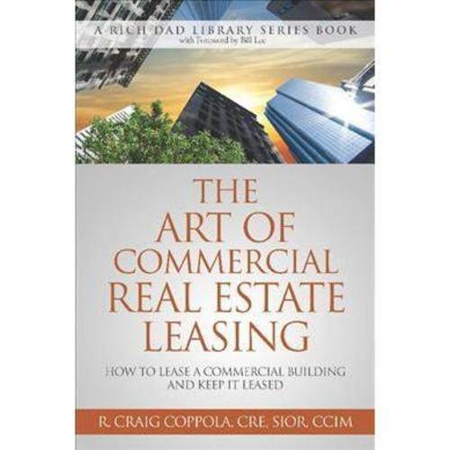 The Art of Commercial Real Estate Leasing: How to Lease a Commercial Building and Keep It Leased