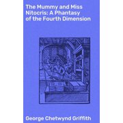 The Mummy and Miss Nitocris: A Phantasy of the Fourth Dimension - eBook