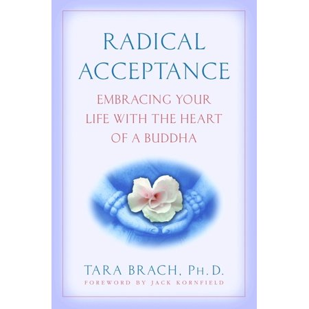 Radical Acceptance : Embracing Your Life With the Heart of a