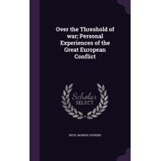 Over the Threshold of War; Personal Experiences of the Great European Conflict