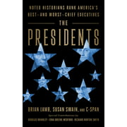 The Presidents : Noted Historians Rank America's Best--and Worst--Chief Executives