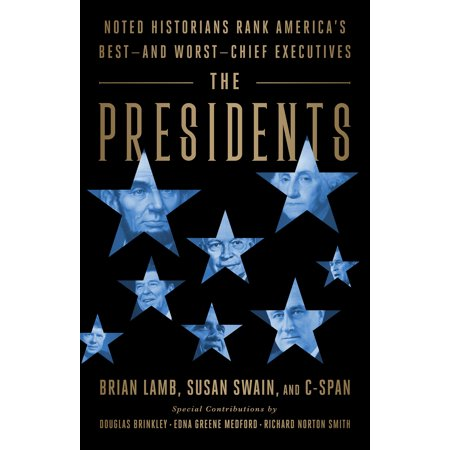 The Presidents : Noted Historians Rank America's Best--and Worst--Chief