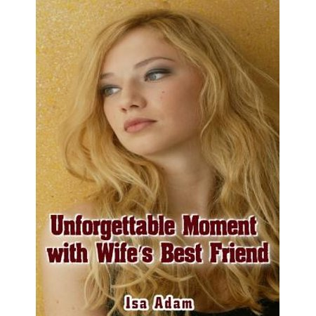 Unforgettable Moment With Wife's Best Friend -