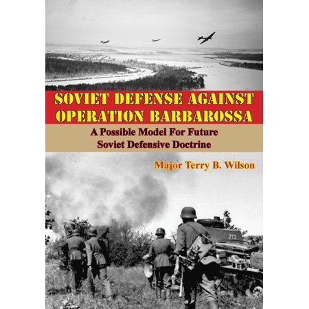 Posable Model - Soviet Defense Against Operation Barbarossa: A Possible Model For Future Soviet Defensive Doctrine - eBook