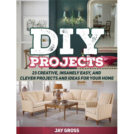 Diy Projects: 23 Creative, Insanely Easy, and Clever Projects and Ideas For Your Home - eBook - Clever Halloween Ideas