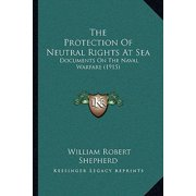The Protection of Neutral Rights at Sea : Documents on the Naval Warfare (1915)