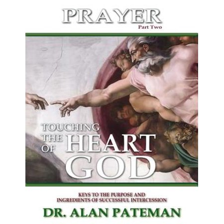 - Prayer, Touching the Heart of God (Part Two): Keys to the Purpose and Ingredients of Successful Intercession - eBook