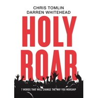 Holy Roar: 7 Words That Will Change the Way You Worship (Hardcover)