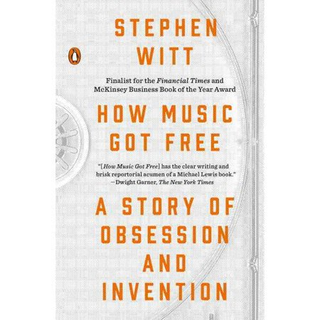 How Music Got Free  A Story Of Obsession And Invention