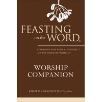 Feasting on the Word Worship Companion: Liturgies for Year A, Volume 1 (Hardcover)