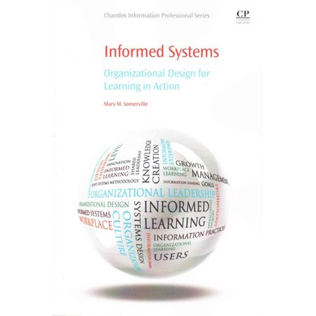Informed Systems: Organizational Design for Learning in Action
