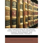 The Constitution of the United States : A Critical Discussion of Its Genesis, Development, and Interpretation, Volume 1