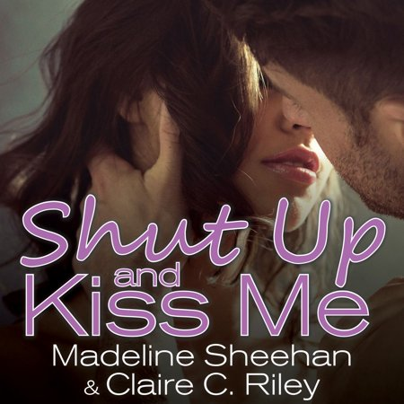 Shut Up and Kiss Me - Audiobook