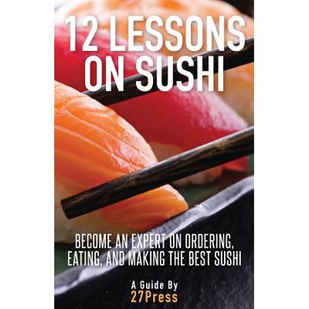 12 Lessons on Sushi : Become an Expert on Ordering, Eating, and Making the Best (Best Foods To Eat For Psoriasis)