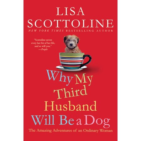Why My Third Husband Will Be a Dog : The Amazing Adventures of an Ordinary