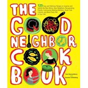 The Good Neighbor Cookbook : 125 Easy and Delicious Recipes to Surprise and Satisfy the New Moms, New Neighbors, and more