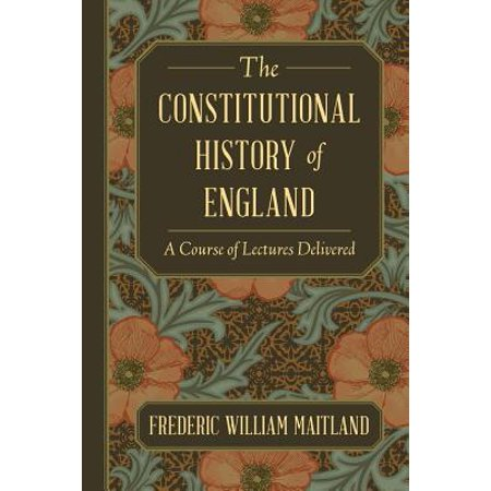 The Constitutional History of England : A Course of Lectures (Landmarks In Indian Legal And Constitutional History)