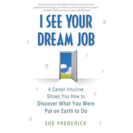 I See Your Dream Job : A Career Intuitive Shows You How to Discover What You Were Put on Earth to Do ()