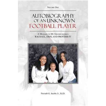 Autobiography Of An Unknown Football Player  A Message To My Grandchildren Rachael  Erin  And Proverb Iv
