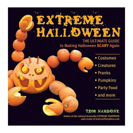Extreme Halloween: The Ultimate Guide to Making Halloween Scary Again, Nardone, Tom - Tom Halloween