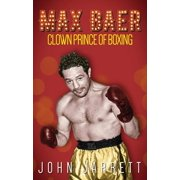 Max Baer : Clown Prince of Boxing