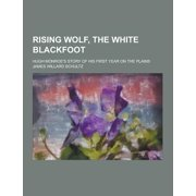 Rising Wolf, the White Blackfoot; Hugh Monroe's Story of His First Year on the Plains