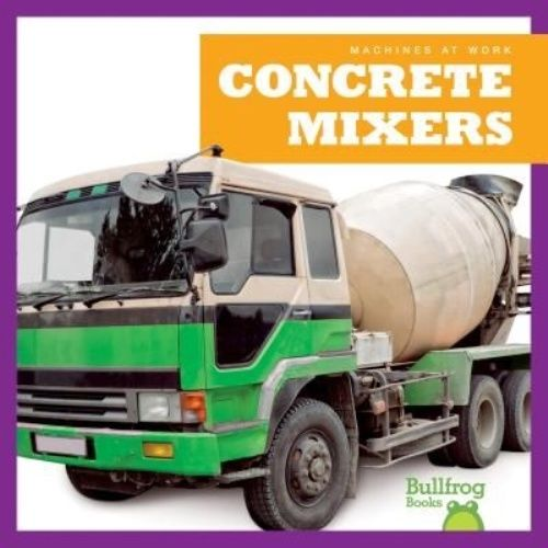 Concrete Mixers by Bullfrog Books