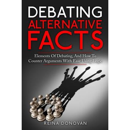 Debating Alternative Facts : Elements of Debating, and How to Counter Arguments with Ease Using (Over The Counter Substitute For Ketoconazole Cream)