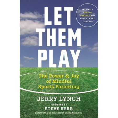 Let Them Play : The Mindful Way to Parent Kids for Fun and Success in