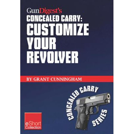 Gun Digest's Customize Your Revolver Concealed Carry Collection eShort -