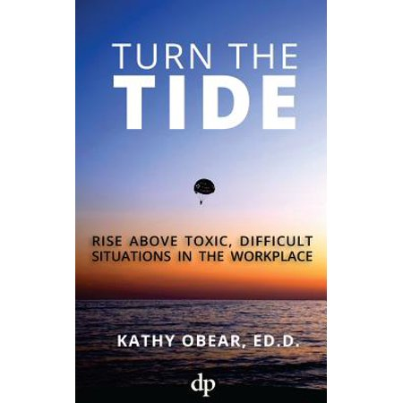 Turn the Tide : Rise Above Toxic, Difficult Situations in the