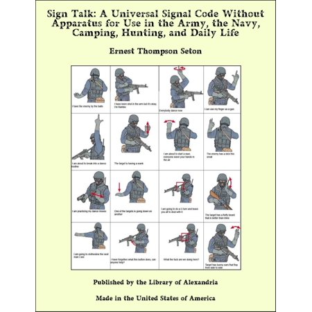 Sign Talk: A Universal Signal Code Without Apparatus for Use in the Army, the Navy, Camping, Hunting, and Daily Life -