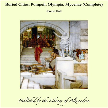 Buried Cities: Pompeii, Olympia, Mycenae (Complete) - eBook - Party City Olympia