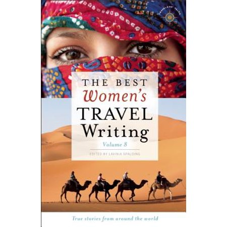 The Best Women's Travel Writing, Volume 8 : True Stories from Around the