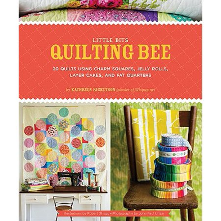 Little Bits Quilting Bee : 20 Quilts Using Charm Packs, Jelly Rolls, Layer Cakes, and Fat Quarters (Use Quilting)