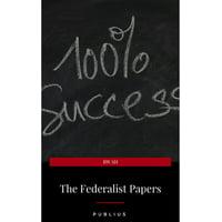 The Federalist Papers by Publius Unabridged 1787 Original Version - eBook