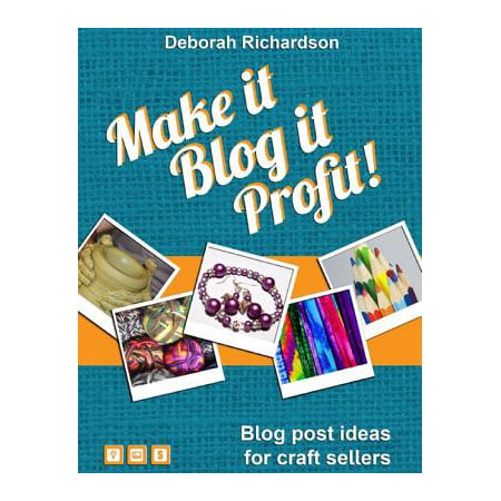 Make It, Blog It, Profit! - Blog Post Ideas for Craft Sellers - eBook - Craft Idea