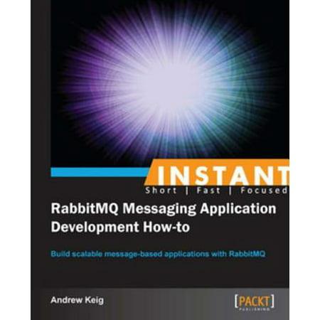 Instant RabbitMQ Messaging Application Development How-to - (Cross Platform Instant Messaging Application For Smartphones)