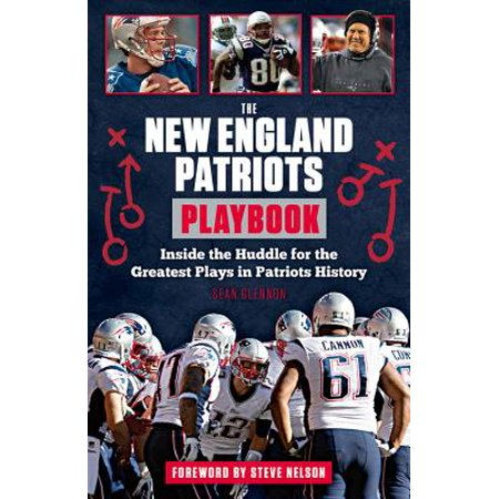 Steve Largent Nfl - The New England Patriots Playbook : Inside the Huddle for the Greatest Plays in Patriots History