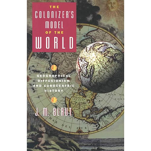 The Colonizer's Model of the World: Geographical Diffusionism and Eurocentric History