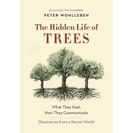 The Hidden Life of Trees : What They Feel, How They Communicate--Discoveries from a Secret World ()