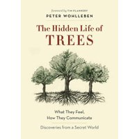 The Hidden Life of Trees : What They Feel, How They Communicate--Discoveries from a Secret World