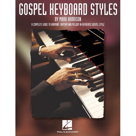 Gospel Keyboard Styles: A Complete Guide to Harmony, Rhythm and Melody in Authentic Gospel Style (Paperback)